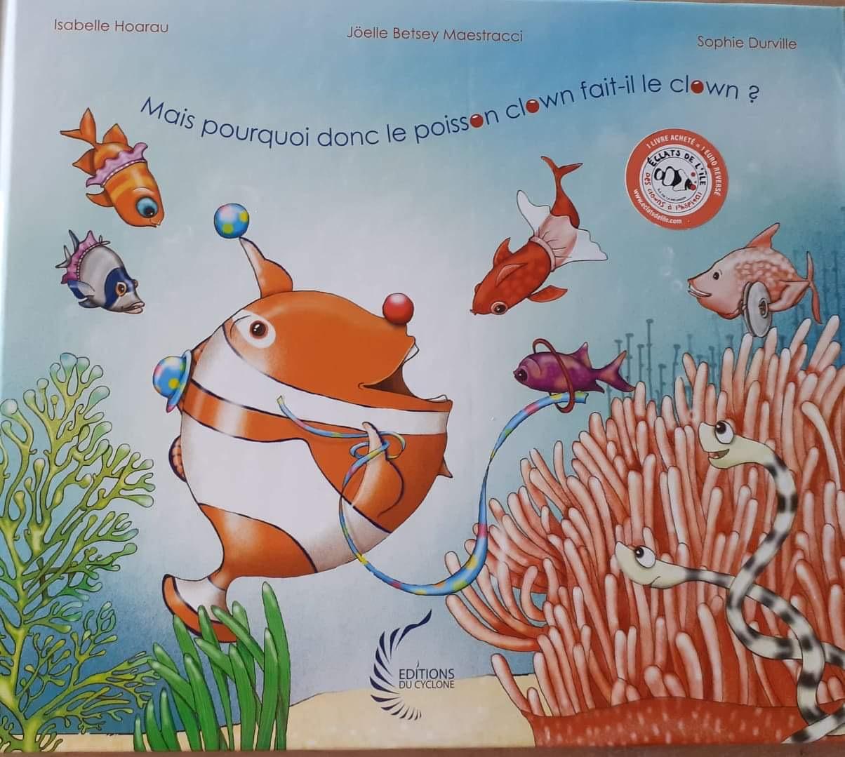 Mais pourquoi donc le poisson clown fait-il le clown ? :: Isabelle Hoarau, Joëlle Betsey Maestracci et Sophie Durville